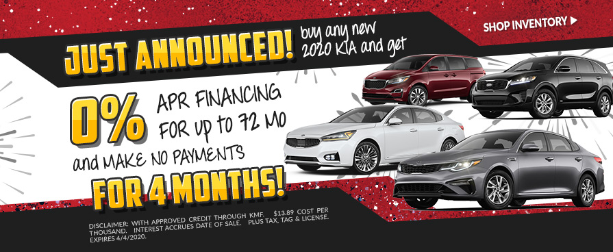 BUY ANY NEW 2020 KIA AND GET NO PAYMENTS FOR 4 MONTHS!  & GET 0% APR FINANCING FOR 72 MONTHS!