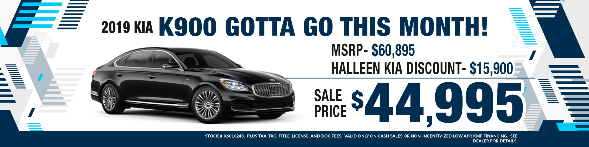2019 K900 GOTTA GO THIS MONTH! MSRP- $60,895-HALLEEN KIA DISCOUNT- $15,900-SALE PRICE- $44,995