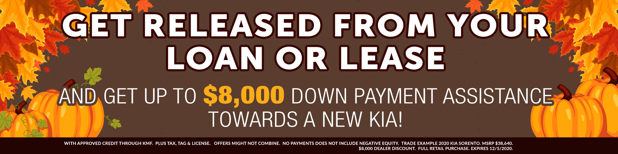 GET RELEASED FROM YOUR LOAN OR LEASE AND GET UP TO $7,000 TRADE IN ASSISTANCE TOWARDS A NEW KIA!