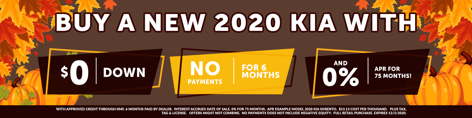 BUY A NEW 2020 KIA WITH NO PAYMENTS UNTIL 2021, 0% APR INTEREST UP TO 84 MONTHS, PUT NO MONEY DOWN!